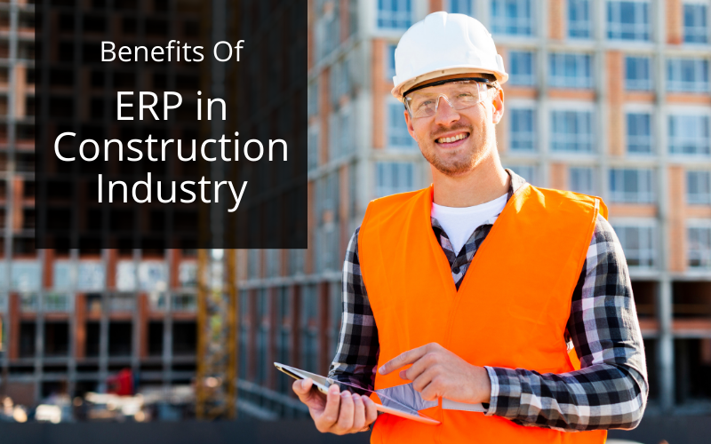 benefits of erp software in construction industry